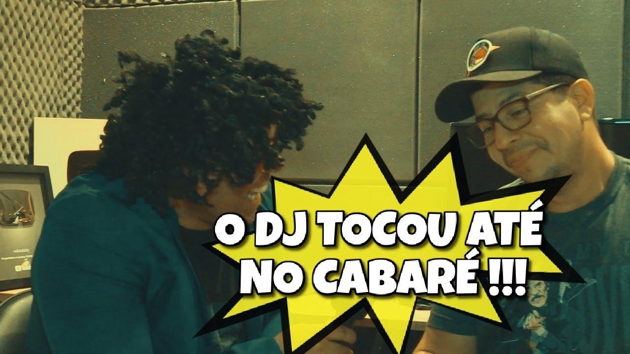 O DJ TOCOU ATÉ NO CABARÉ