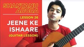 Download Lesson 27 - Jeene Ke Ishaare (Guitar Lesson) - Shantanu Arora MP3 song and Music Video