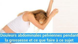 Douleurs abdominales pelviennes pendant la grossesse et ce que faire à ce sujet c0ns3ils