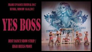Yes boss   BEST STRIP / HIGH HEELS TEAM PROFI   FRAME UP DANCE FEST 2017 [OFFICIAL VIDEO]