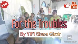 For the Troubles ( Suffering of the world ) Performed by YIFI Sison Choir