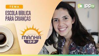 Escola Bíblica para Crianças | Manhã IPP | Lisa Toledo | IPP TV