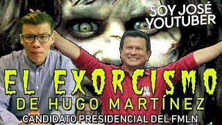 EL EXORCISMO DE HUGO MARTÍNEZ CANDIDATO PRESIDENCIAL DEL FMLN - SOY JOSE YOUTUBER