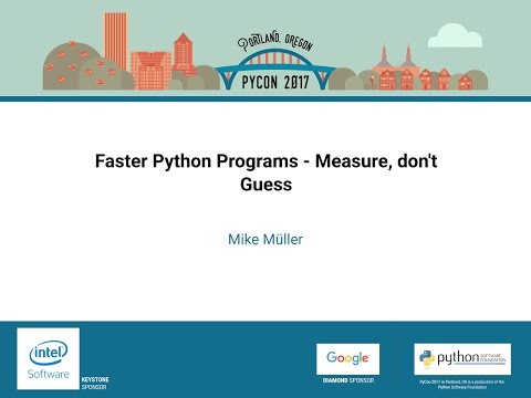 Mike Müller   Faster Python Programs   Measure, don't Guess   PyCon 2017