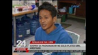 24 Oras: Suspek sa pagnanakaw ng gold-plated na urn, arestado