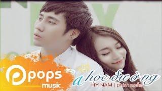 Phim Ca Nhạc Soái Ca Học Đường - Hy Nam