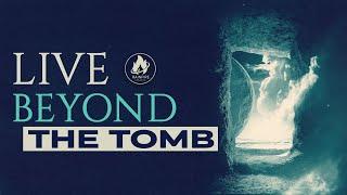 Resurrection Sunday: Live Beyond The Tomb   RainFireChurch.org