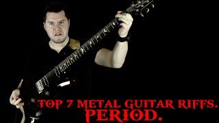 Top 7 Metal Guitar Riffs. Period.