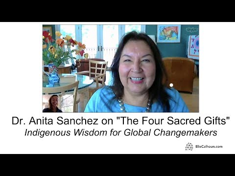 Elie Calhoun Interviews Anita Sanchez on 'The Four Sacred Gifts: Indigenous Wisdom for Modern Times'