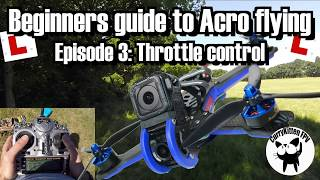 FPV Tutorial: Beginners guide to Acro flying: Episode 3 - Throttle control