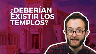 Fe y Creencias: ¿Deberían existir los templos?