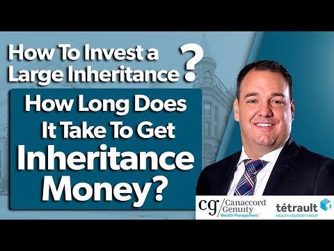 How To Invest A Large Inheritance | How Long Does It Take To Get Inheritance Money