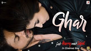 Ghar (Video Song) | Jab Harry Met Sejal