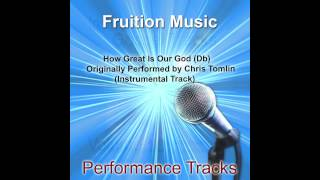 How Great Is Our God (Db) Originally Performed by Chris Tomlin (Instrumental Track)
