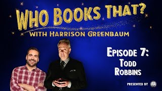 Who Books That? with Harrison Greenbaum: TODD ROBBINS (Presented by the IBM)