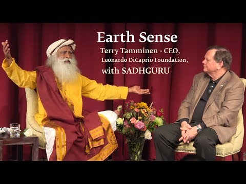 Earth Sense: CEO, Leonardo DiCaprio Foundation, Terry Tamminen with Sadhguru