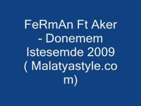 FeRmAn ft Aker 2009 - DoNeMeM iSTeSeMDe