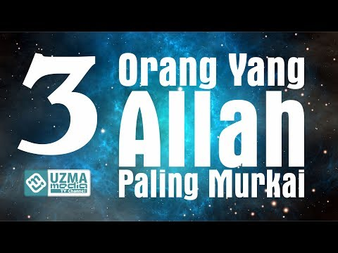 3 Macam Manusia yang Paling Allah Murkai