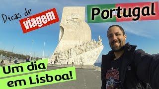 Um dia em Lisboa! Dicas e Atrações Turísticas da Capital de Portugal
