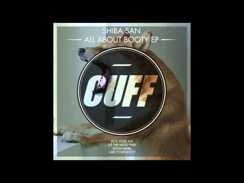 Shiba San - I Like Your Booty (Original Mix) [CUFF] Official