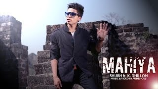 MAHIYA | SHUBH | K DHILLON | AUDESIOUS | FULL VIDEO | PUNJABI SONG 2014