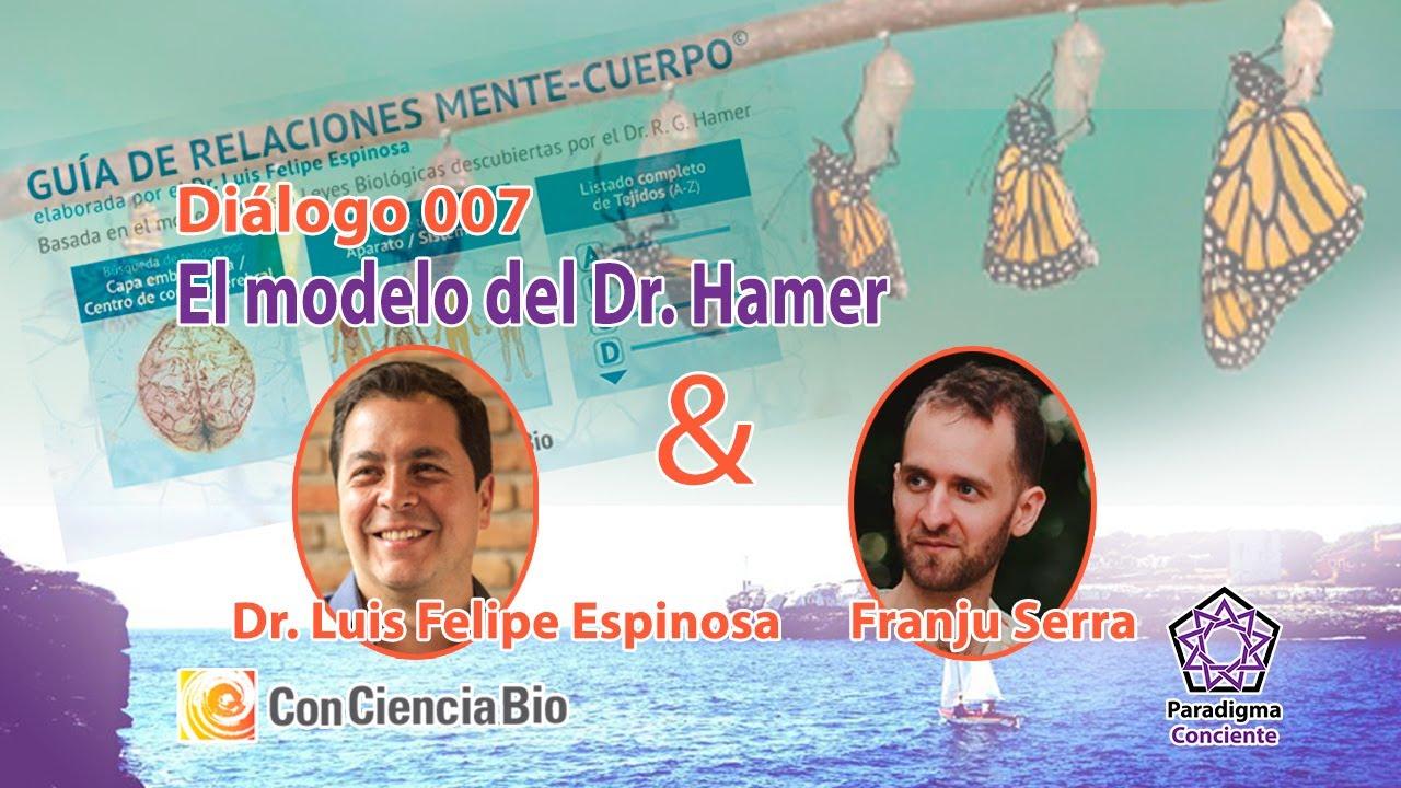 Diálogo 007 - El modelo del Dr. Hamer - Dr. Luis Felipe Espinosa - ConCienciaBio