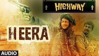 Highway Heera Full Song (Audio) A.R Rahman | Alia Bhatt, Randeep Hooda