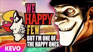We Happy Few but I'm one of the happy ones