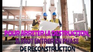 POUR ARRETER LA DESTRUCTION, IL FAUT ENTRER EN PHASE DE RECONSTRUCTION