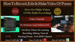 Tips On Recording Poem/Naat/Audio & Making Video On The Recorded Audio (Tutorial) Saqib Mahmood Sb.