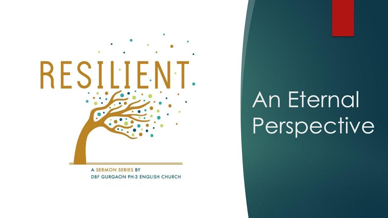 RESILIENT (Sermon 1) – An Eternal Perspective