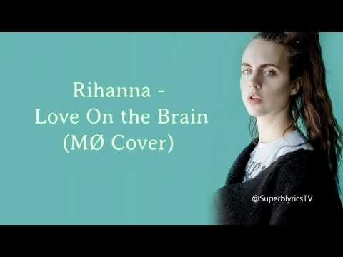 MØ : Love On The Brain (Rihanna) // Lyrics