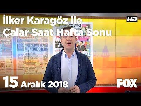 15 Aralık 2018 İlker Karagöz ile Çalar Saat Hafta Sonu