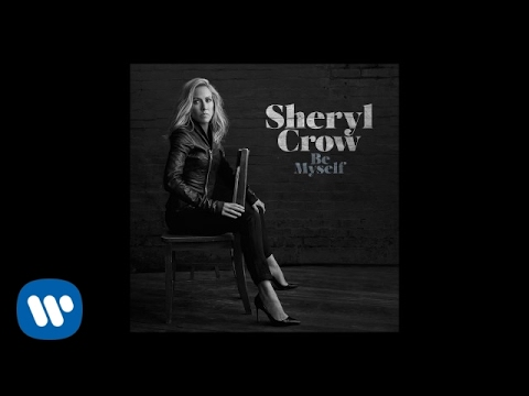 Sheryl Crow - Be Myself (Official Audio)