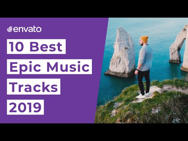 Top 10 Best Epic Music Tracks [2019]