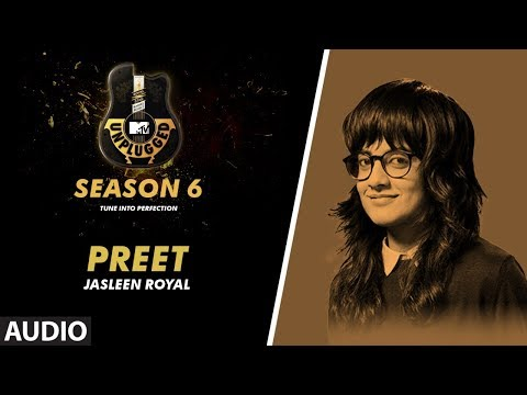 Preet Unplugged Full Audio | MTV Unplugged Season 6 | JASLEEN ROYAL