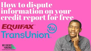 How to dispute information on your Equifax  and Transunion credit report for free.