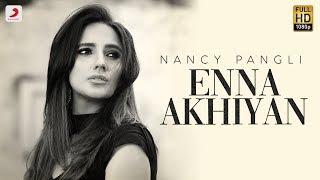 Nancy Pangli - Enna Akhiyan   Latest Song 2019