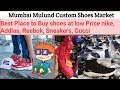Best shoes market in Mulund east custom shoes market | Mulund shoes market Adidas,Nike,Reebok,Yeezy.
