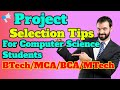 Project Selection Tips for Computer Science Students of BTech/MCA/BCA/MTech