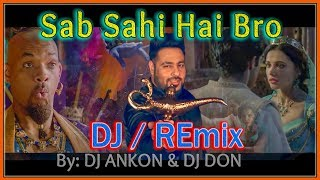 Sab Sahi Hai Bro (Badshah) Aladdin DJ / REmix by DJ Ankon & DJ Don || ZERO DOT