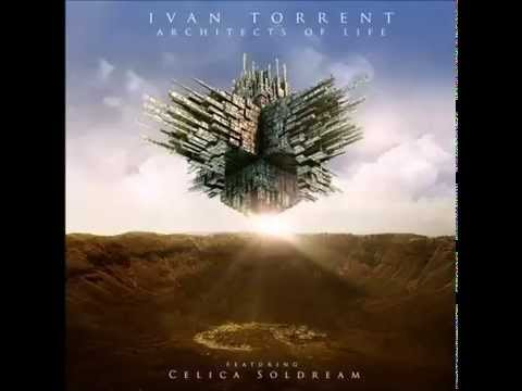 Ivan Torrent   Architects of Life - feat  [ Celica Soldream ]