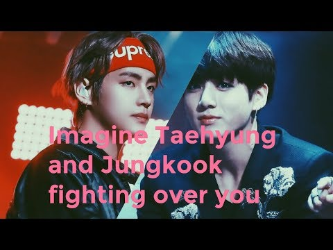 Imagine Taehyung And Jungkook Fighting Over You
