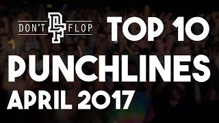 DON'T FLOP: Top 10 Punchlines   April 2017