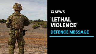 Australian military reminded core business is to use 'lethal violence' | ABC News