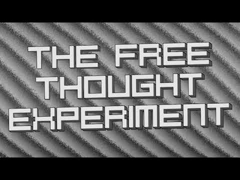 The Free Thought Experiment ~ Episode 0004