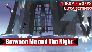 Between Me and The Night gameplay PC HD [1080p/60fps]