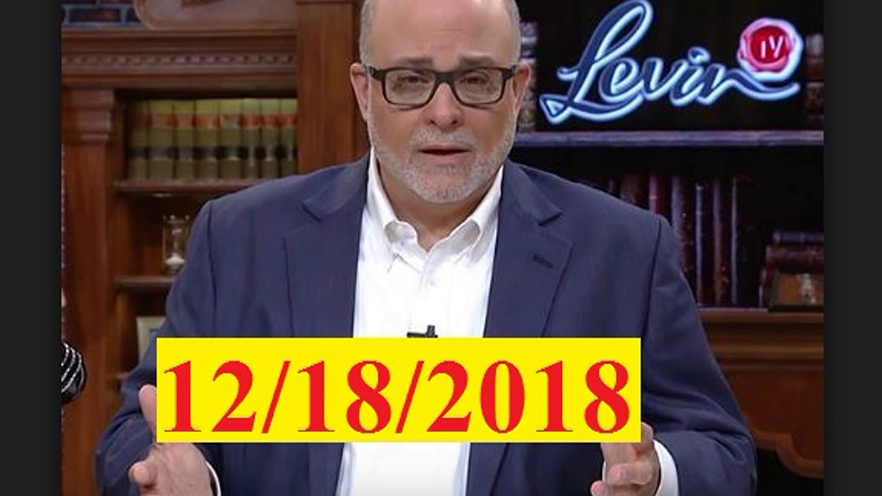 The Mark Levin Show PODCAST on Tuesday - 12/18/2018 | Tuesday's Mark Levin Show