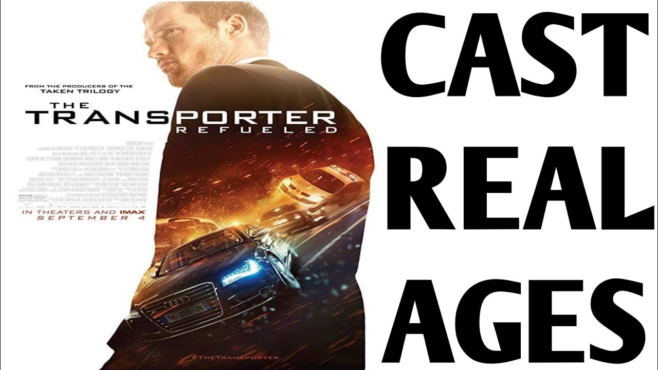 Download The Transporter Refueled (2015) Cast Real Ages