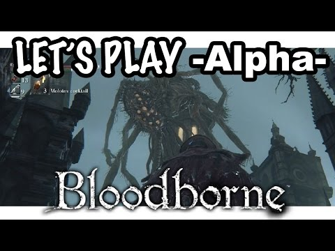 Let's Play! BloodBorne Alpha